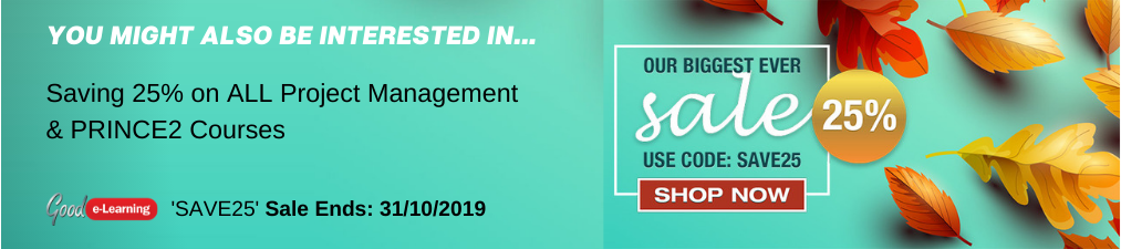 You might also be interested in saving 25% on ALL Project Management & PRINCE2 Courses.  Use code 'SAVE25' at checkout. Hurry, Offer Ends 31/10/2019.