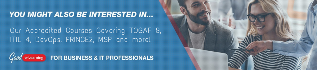You might also be interested in our portfolio of accredited courses covering TOGAF 9, ITIL 4, DevOps, PRINCE2, MSP and more!
